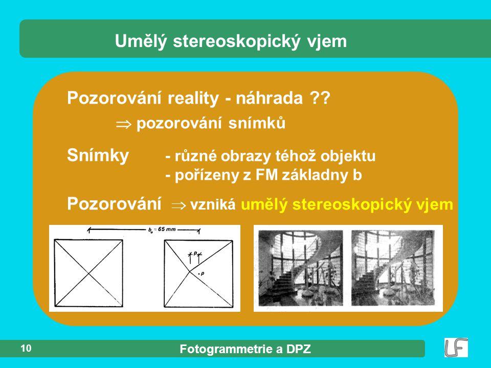 Fotogrammetrie a DPZ 10 Pozorování reality - náhrada ??  pozorování snímků Umělý stereoskopický vjem Snímky - různé obrazy téhož objektu - pořízeny z