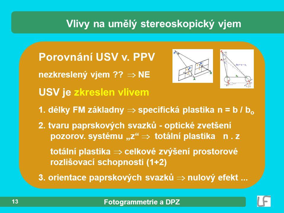 Fotogrammetrie a DPZ 13 Porovnání USV v. PPV Vlivy na umělý stereoskopický vjem USV je zkreslen vlivem 1. délky FM základny  specifická plastika n =