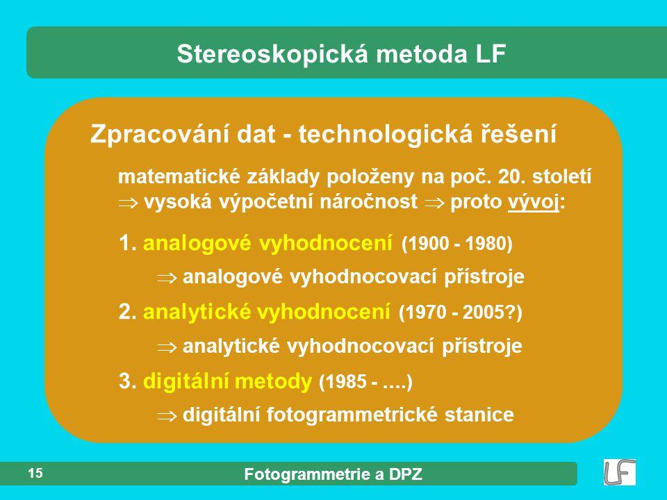Fotogrammetrie a DPZ 15 Zpracování dat - technologická řešení matematické základy položeny na poč. 20. století  vysoká výpočetní náročnost  proto vý
