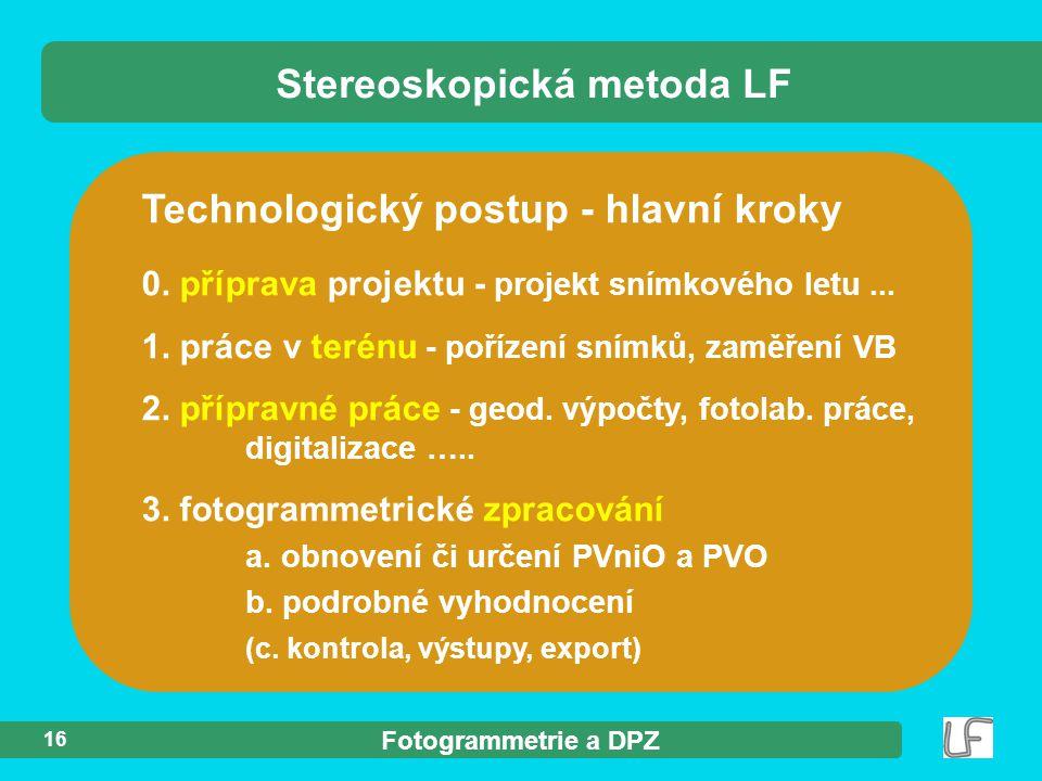 Fotogrammetrie a DPZ 16 Technologický postup - hlavní kroky Stereoskopická metoda LF 0. příprava projektu - projekt snímkového letu... 1. práce v teré