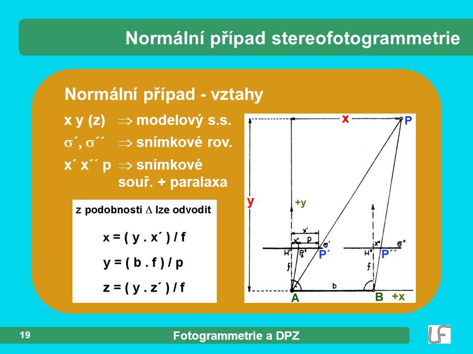 Fotogrammetrie a DPZ 19 x y (z)  modelový s.s.  ´,  ´´  snímkové rov. x´ x´´ p  snímkové souř. + paralaxa Normální případ stereofotogrammetrie No