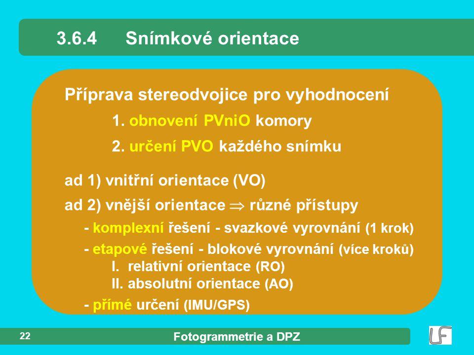 Fotogrammetrie a DPZ 22 Příprava stereodvojice pro vyhodnocení 1. obnovení PVniO komory 2. určení PVO každého snímku 3.6.4Snímkové orientace ad 1) vni