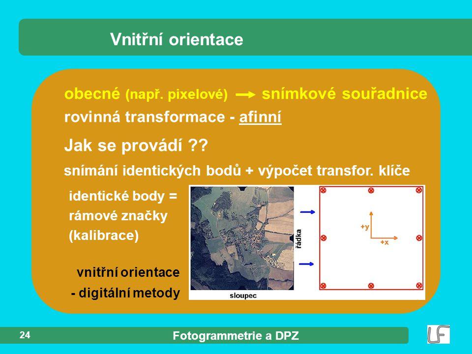 Fotogrammetrie a DPZ 24 Vnitřní orientace Jak se provádí ?? snímání identických bodů + výpočet transfor. klíče identické body = rámové značky (kalibra
