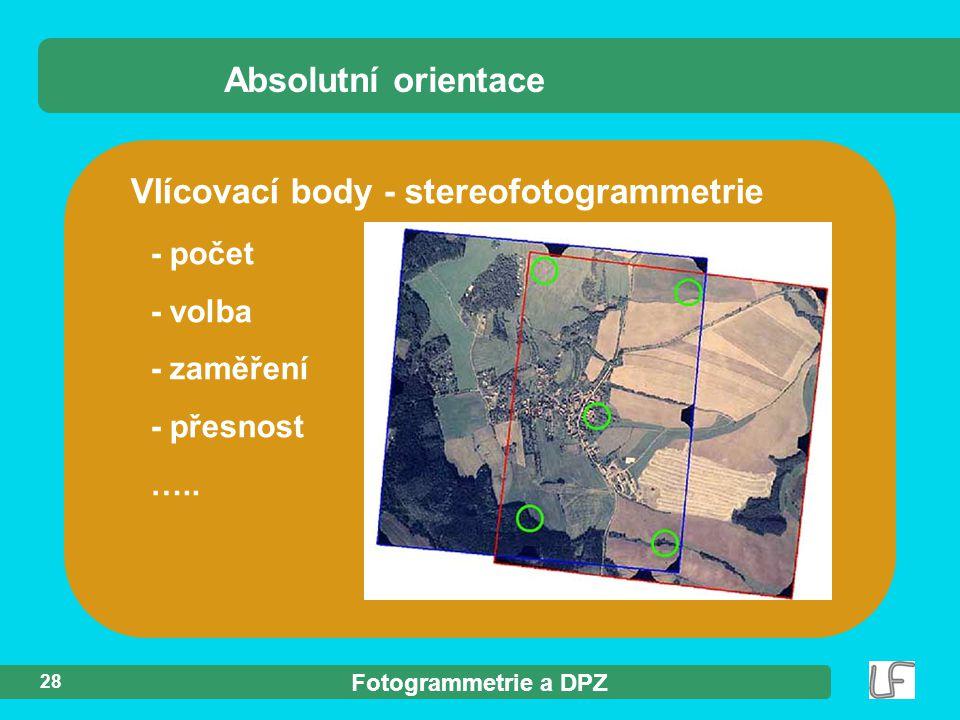 Fotogrammetrie a DPZ 28 Vlícovací body - stereofotogrammetrie Absolutní orientace - počet - volba - zaměření - přesnost …..