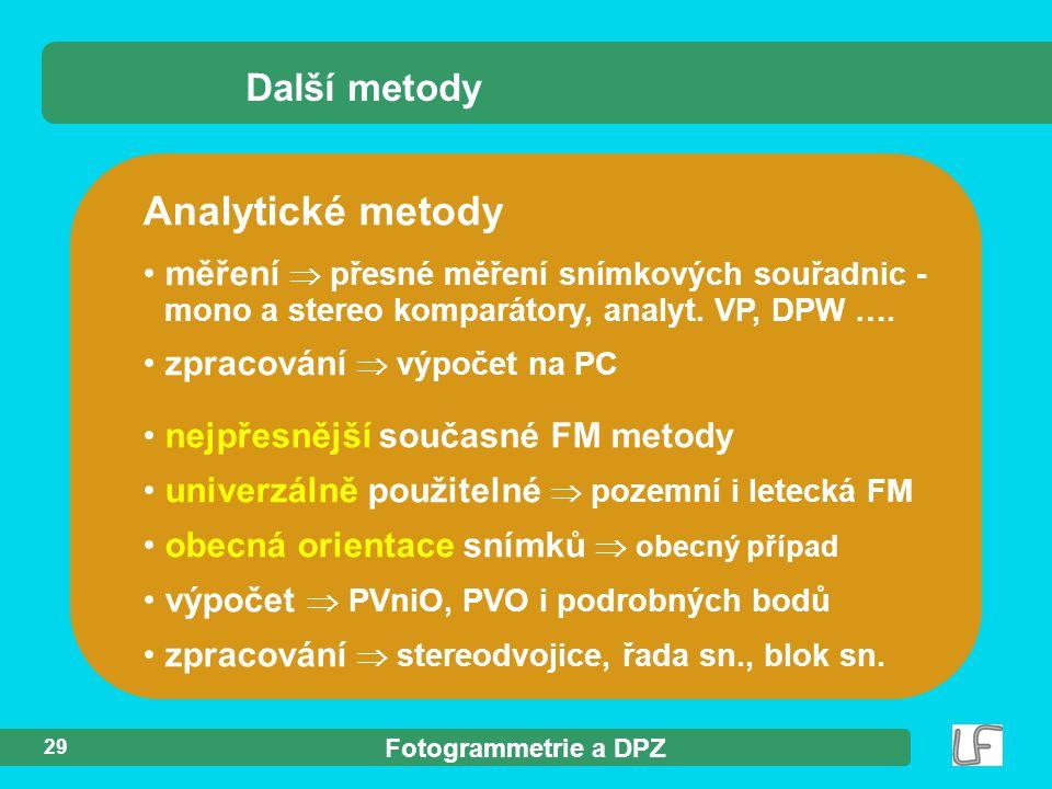 Fotogrammetrie a DPZ 29 Analytické metody Další metody měření  přesné měření snímkových souřadnic - mono a stereo komparátory, analyt. VP, DPW …. zpr