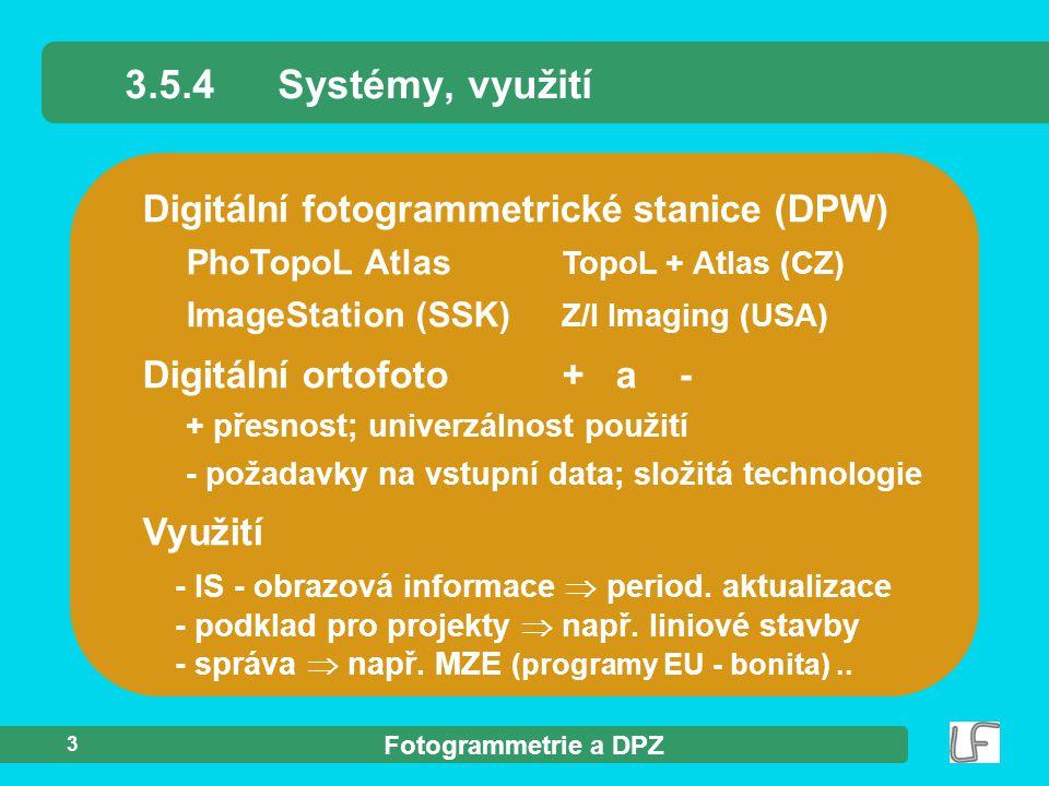 Fotogrammetrie a DPZ 3 Digitální fotogrammetrické stanice (DPW) PhoTopoL Atlas TopoL + Atlas (CZ) ImageStation (SSK) Z/I Imaging (USA) 3.5.4Systémy, v
