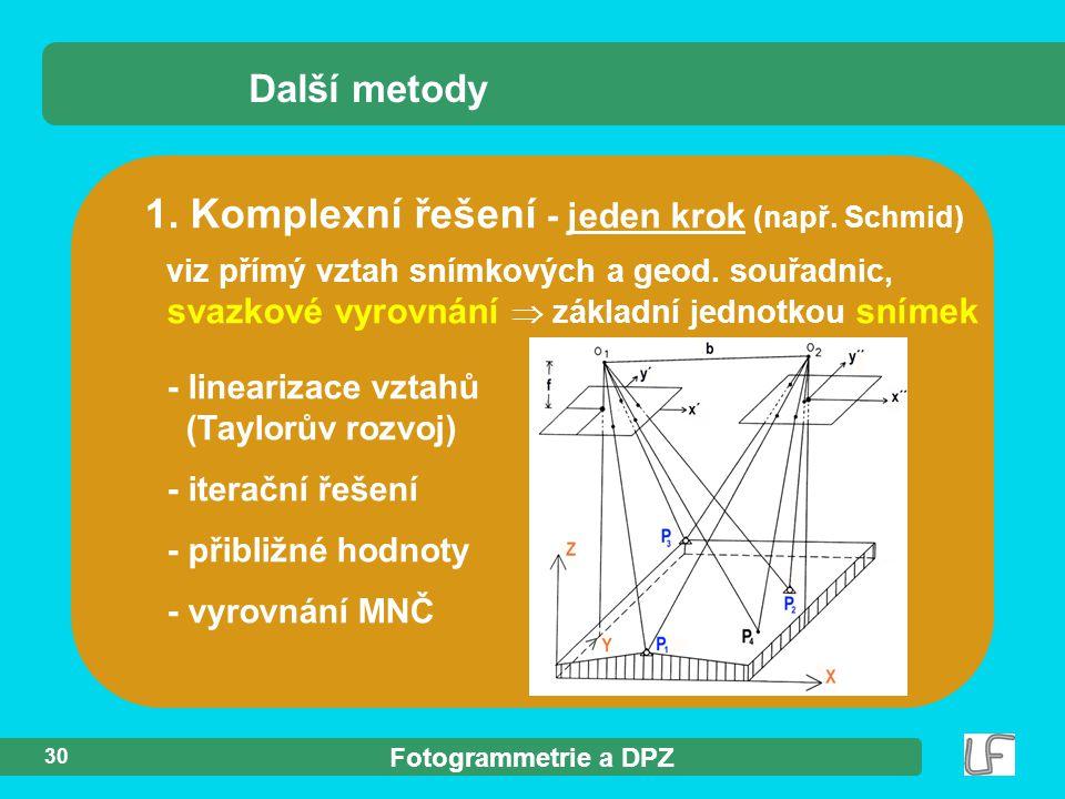 Fotogrammetrie a DPZ 30 1. Komplexní řešení - jeden krok (např. Schmid) Další metody - linearizace vztahů (Taylorův rozvoj) - iterační řešení - přibli