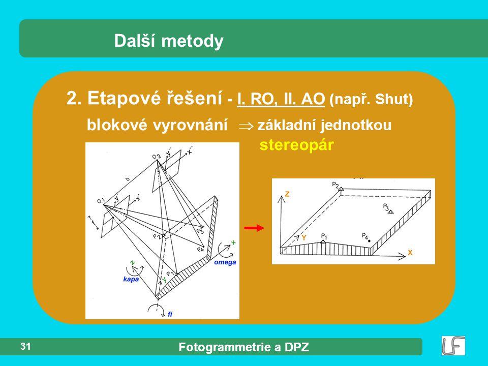 Fotogrammetrie a DPZ 31 2. Etapové řešení - I. RO, II. AO (např. Shut) Další metody blokové vyrovnání  základní jednotkou stereopár