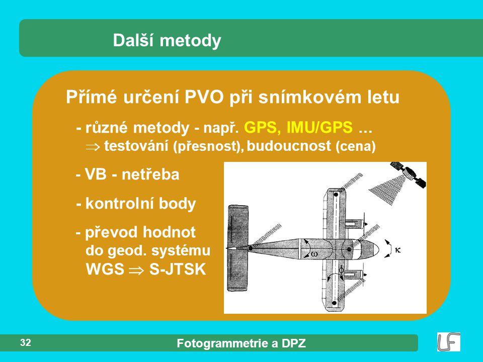 Fotogrammetrie a DPZ 32 Přímé určení PVO při snímkovém letu Další metody - různé metody - např. GPS, IMU/GPS …  testování (přesnost), budoucnost (cen
