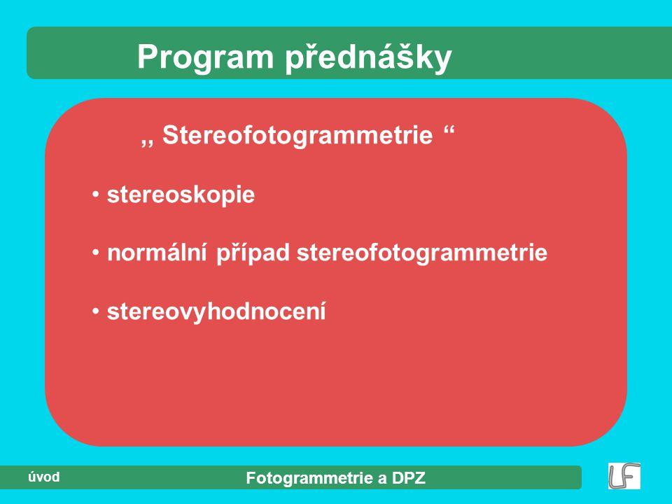 """Fotogrammetrie a DPZ úvod Program přednášky,, Stereofotogrammetrie """" stereoskopie normální případ stereofotogrammetrie stereovyhodnocení"""