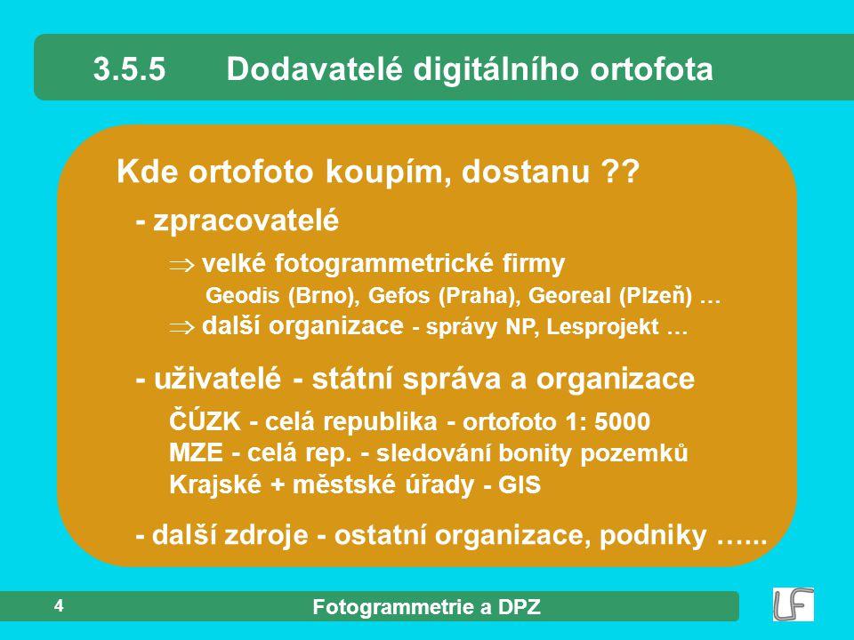 Fotogrammetrie a DPZ 4 Kde ortofoto koupím, dostanu ?? 3.5.5Dodavatelé digitálního ortofota - zpracovatelé  velké fotogrammetrické firmy Geodis (Brno