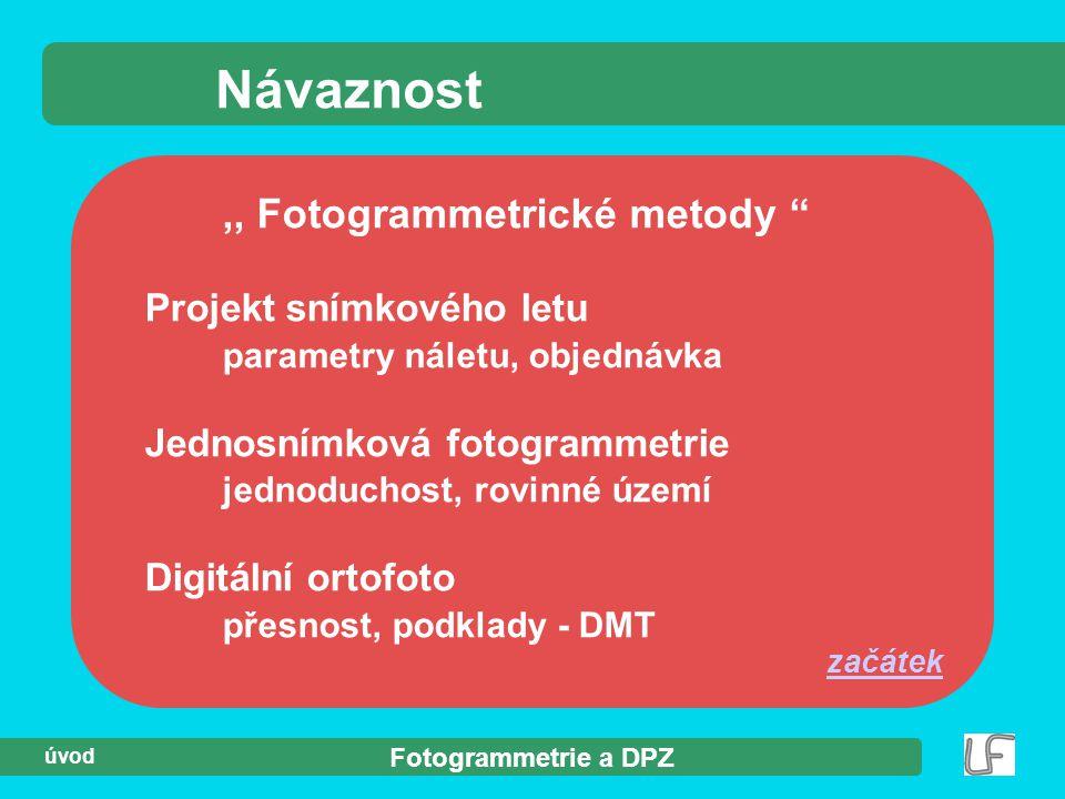"""Fotogrammetrie a DPZ úvod Návaznost,, Fotogrammetrické metody """" Projekt snímkového letu parametry náletu, objednávka Jednosnímková fotogrammetrie jedn"""