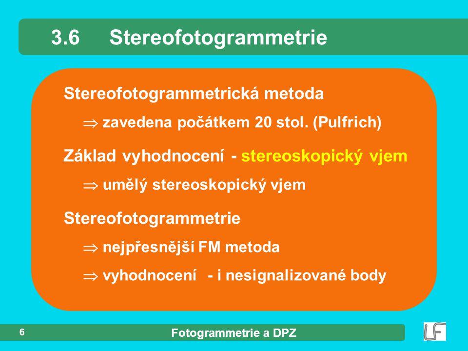 Fotogrammetrie a DPZ 6 Stereofotogrammetrická metoda  zavedena počátkem 20 stol. (Pulfrich) 3.6Stereofotogrammetrie Základ vyhodnocení - stereoskopic