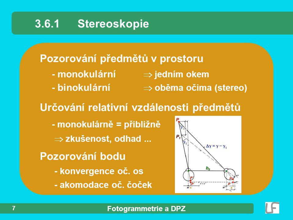 Fotogrammetrie a DPZ 7 Pozorování předmětů v prostoru - monokulární  jedním okem - binokulární  oběma očima (stereo) 3.6.1Stereoskopie Určování rela