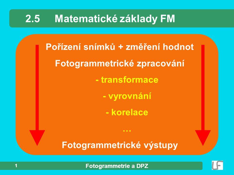 Fotogrammetrie a DPZ 2 Fotogrammetrie - souřadnicové soustavy 2.5.1Souřadnicové soustavy b) pomocné souřadnicové soustavy - systém souřadnic svislého snímku …..