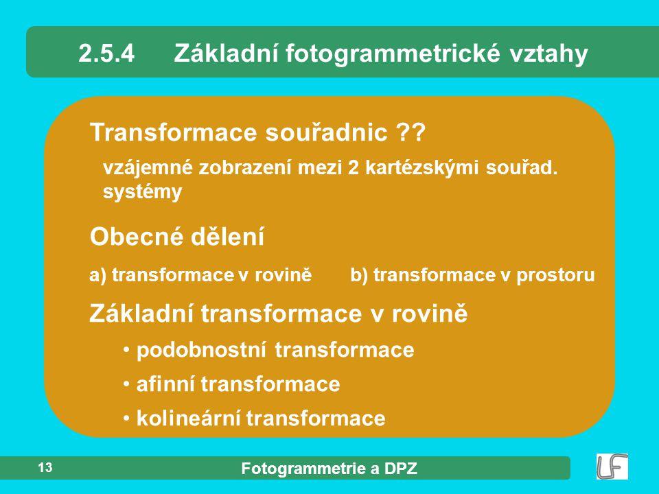 Fotogrammetrie a DPZ 13 Transformace souřadnic ?? 2.5.4Základní fotogrammetrické vztahy Základní transformace v rovině podobnostní transformace afinní