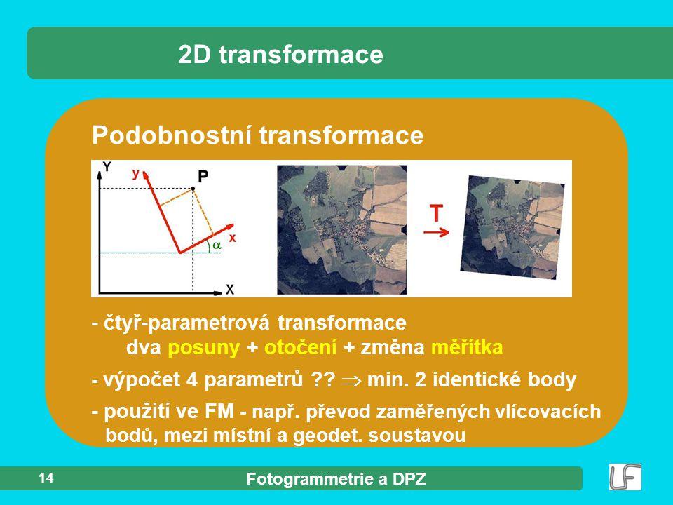 Fotogrammetrie a DPZ 14 - čtyř-parametrová transformace dva posuny + otočení + změna měřítka - výpočet 4 parametrů ??  min. 2 identické body - použit