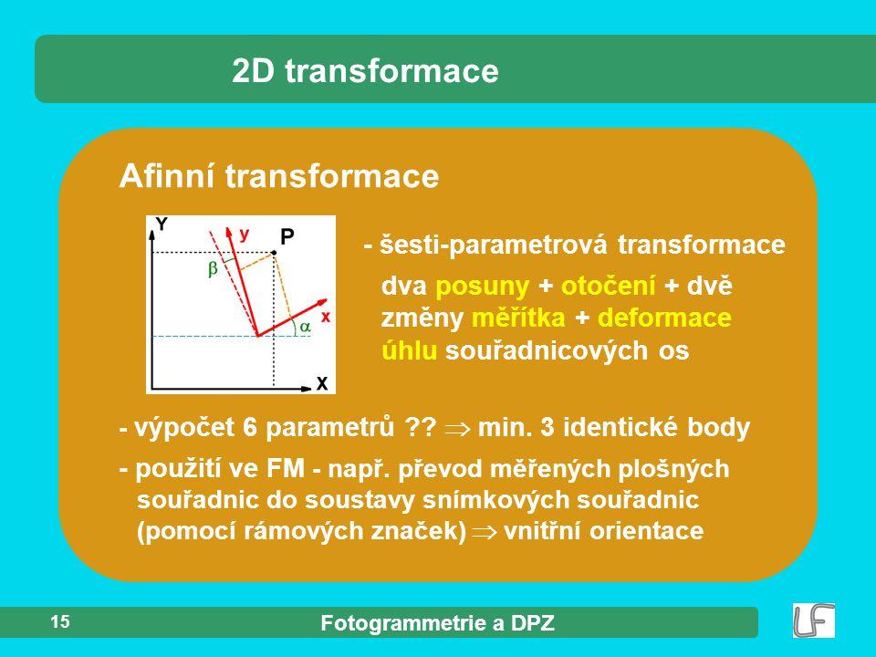 Fotogrammetrie a DPZ 15 - výpočet 6 parametrů ??  min. 3 identické body - použití ve FM - např. převod měřených plošných souřadnic do soustavy snímko