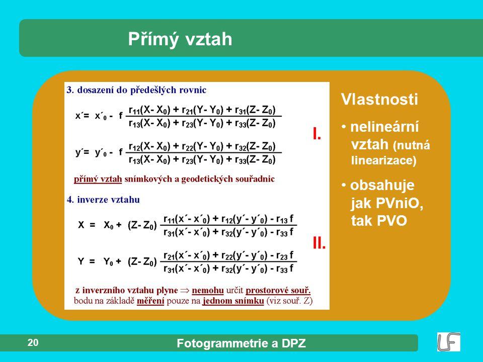 Fotogrammetrie a DPZ 20 nelineární vztah (nutná linearizace) obsahuje jak PVniO, tak PVO Přímý vztah Vlastnosti