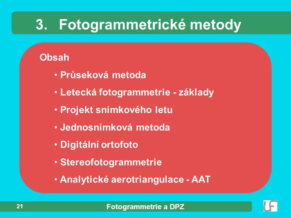 Fotogrammetrie a DPZ 21 Obsah Průseková metoda Letecká fotogrammetrie - základy Projekt snímkového letu Jednosnímková metoda Digitální ortofoto Stereo