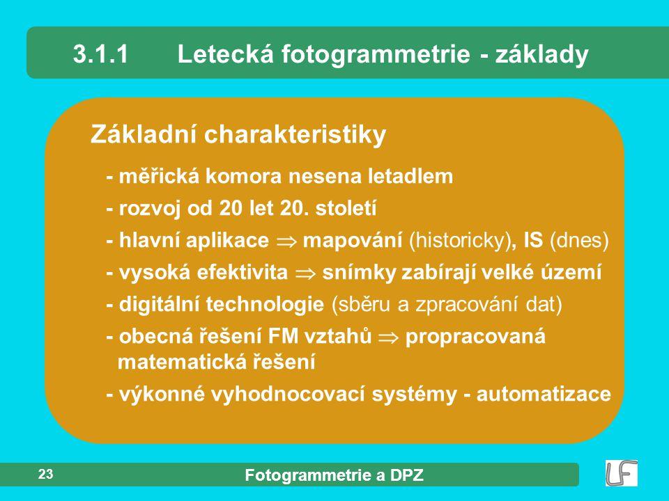 Fotogrammetrie a DPZ 23 Základní charakteristiky 3.1.1Letecká fotogrammetrie - základy - měřická komora nesena letadlem - rozvoj od 20 let 20. století