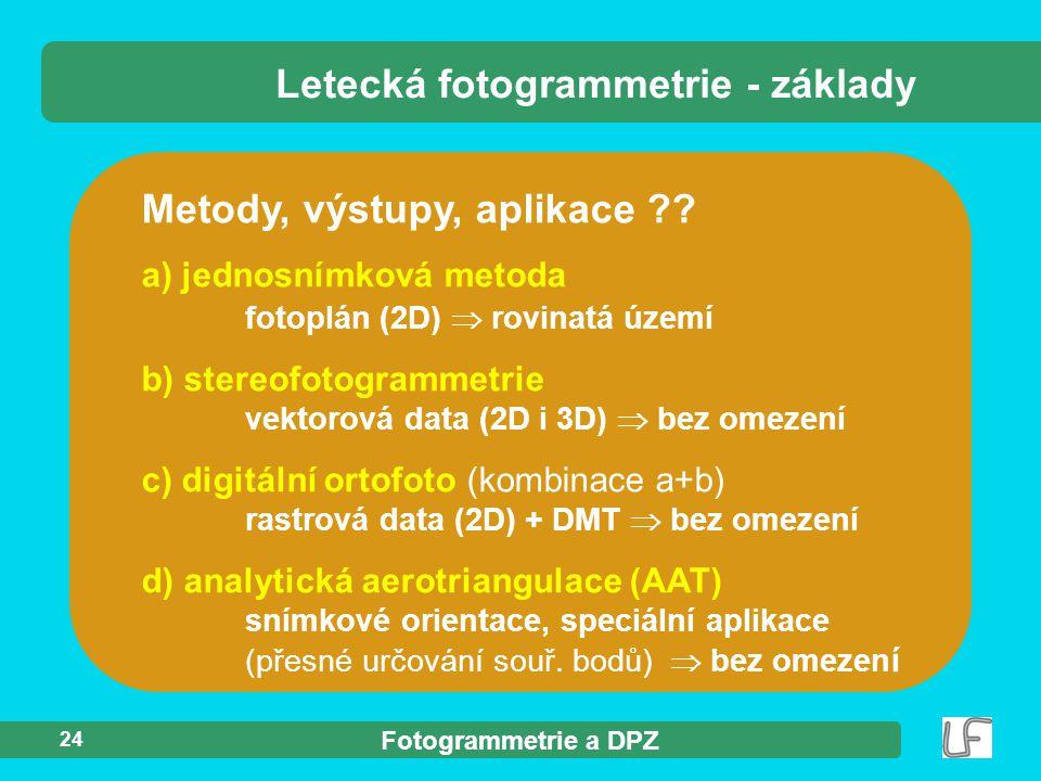 Fotogrammetrie a DPZ 24 Metody, výstupy, aplikace ?? Letecká fotogrammetrie - základy a) jednosnímková metoda fotoplán (2D)  rovinatá území b) stereo