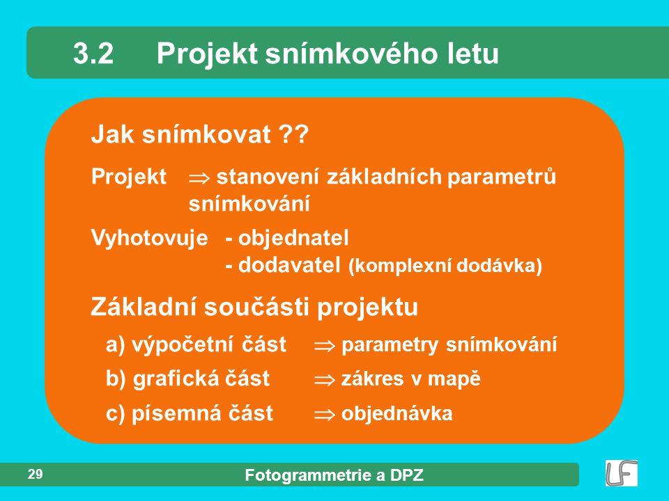 Fotogrammetrie a DPZ 29 Jak snímkovat ?? 3.2Projekt snímkového letu Základní součásti projektu a) výpočetní část  parametry snímkování b) grafická čá