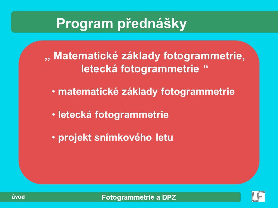 """Fotogrammetrie a DPZ úvod,, Matematické základy fotogrammetrie, letecká fotogrammetrie """" Program přednášky matematické základy fotogrammetrie letecká"""