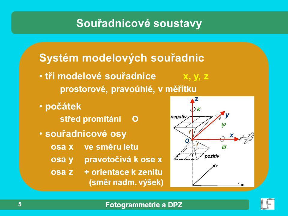 Fotogrammetrie a DPZ 5 Systém modelových souřadnic tři modelové souřadnicex, y, z prostorové, pravoúhlé, v měřítku Souřadnicové soustavy počátek střed