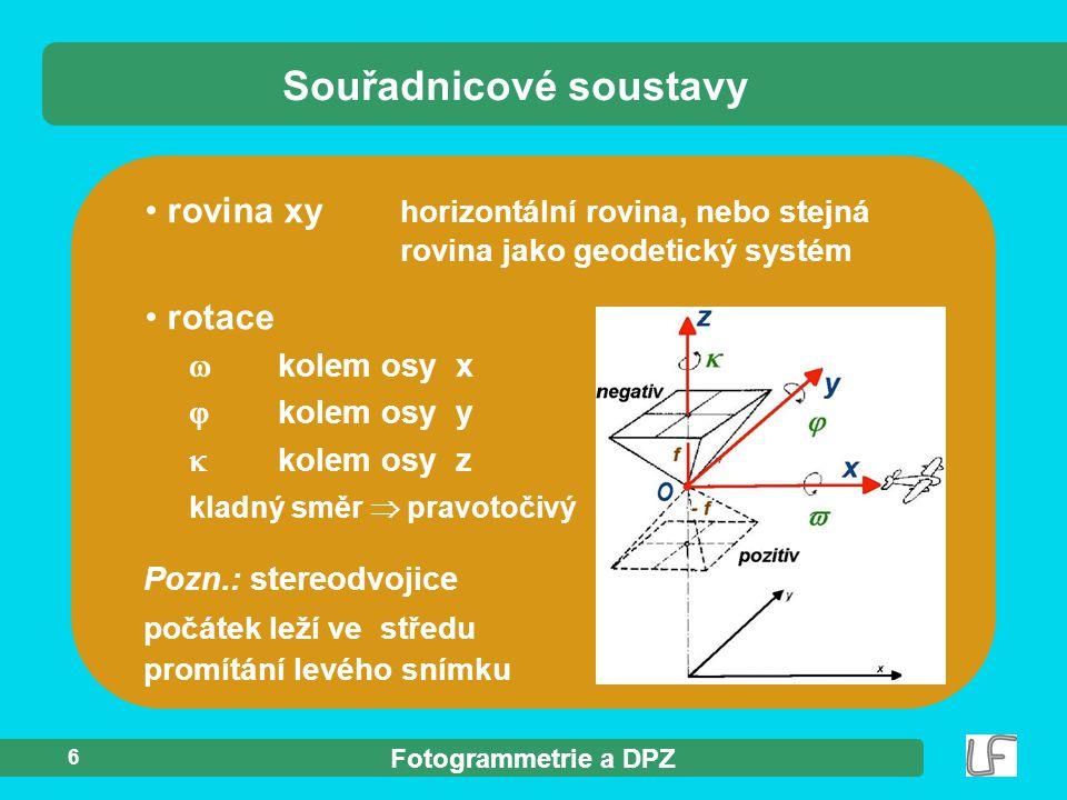 Fotogrammetrie a DPZ 7 Systém geodetických souřadnic tři geodetické souřadniceX, Y, Z nejčastěji prostorové, pravoúhlé Souřadnicové soustavy Výsledná souřadnicová soustava objektu, geodetický systém  např.