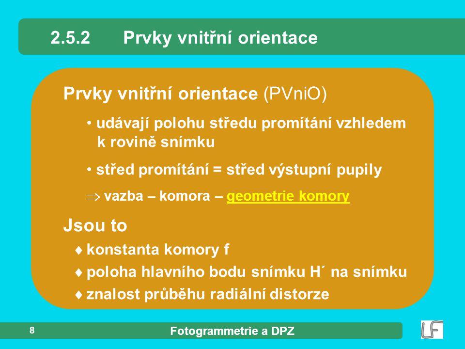 Fotogrammetrie a DPZ 8 Prvky vnitřní orientace (PVniO) udávají polohu středu promítání vzhledem k rovině snímku střed promítání = střed výstupní pupil
