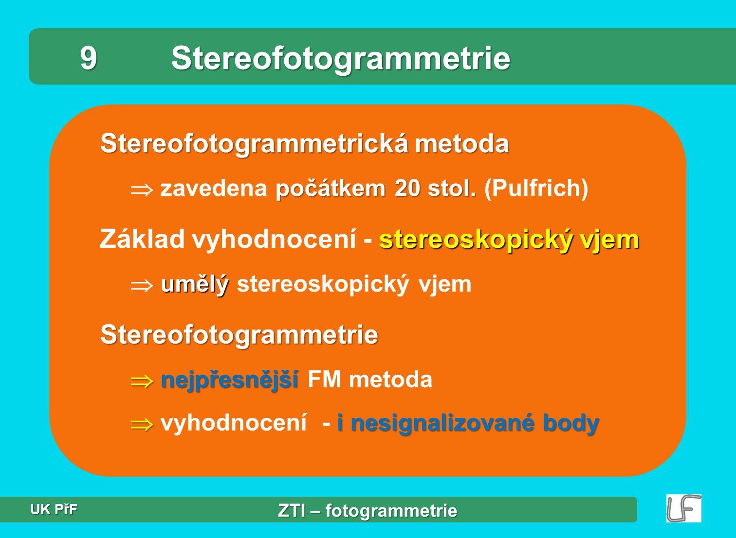 Návaznost,, Fotogrammetrické metody Průseková metoda nejstarší metoda, obroda Jednosnímková fotogrammetrie jednoduchost, rovinné území Digitální ortofoto přesnost, podklady - DMT ZTI – fotogrammetrie UK PřF