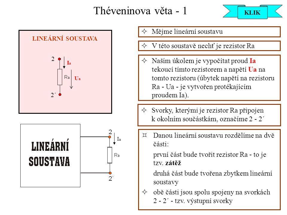 Théveninova věta - 2  K řešení použijeme Théveninovu větu: Každou lineární soustavu můžeme na jejich výstupních svorkách nahradit zdrojem napětí.