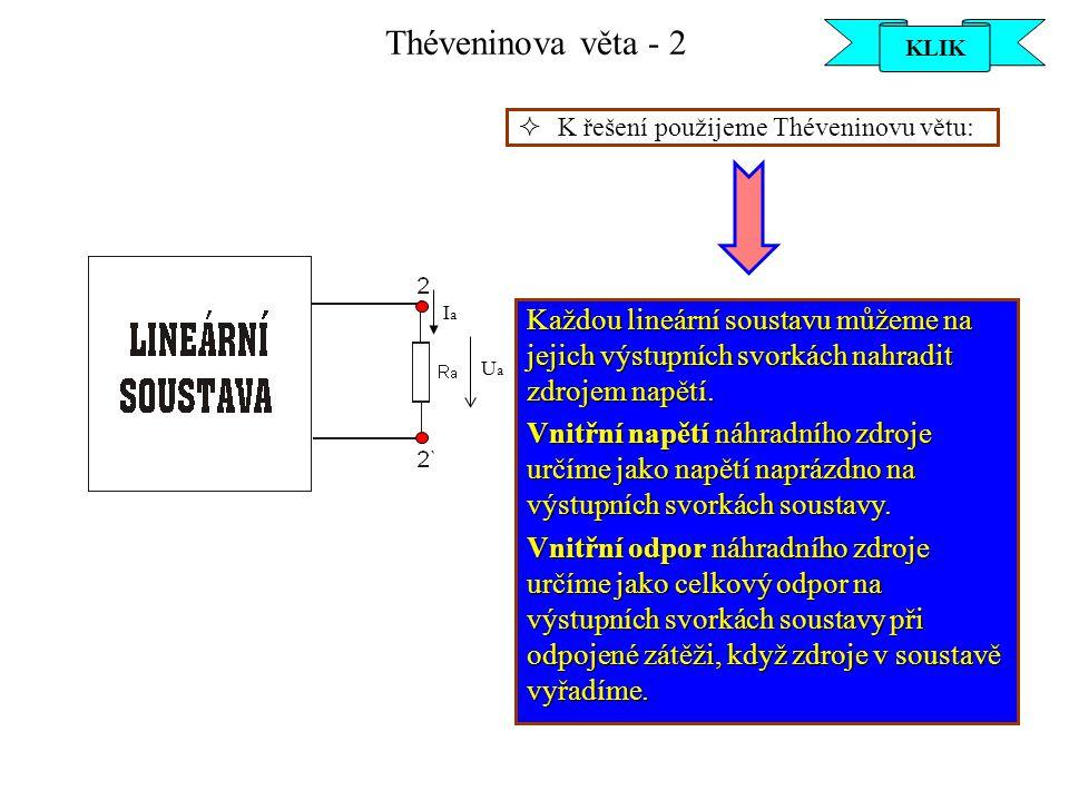 Théveninova věta - 3 Nyní si projdeme jednotlivé části Théveninovy věty Každou lineární soustavu můžeme na jejich výstupních svorkách nahradit zdrojem napětí.