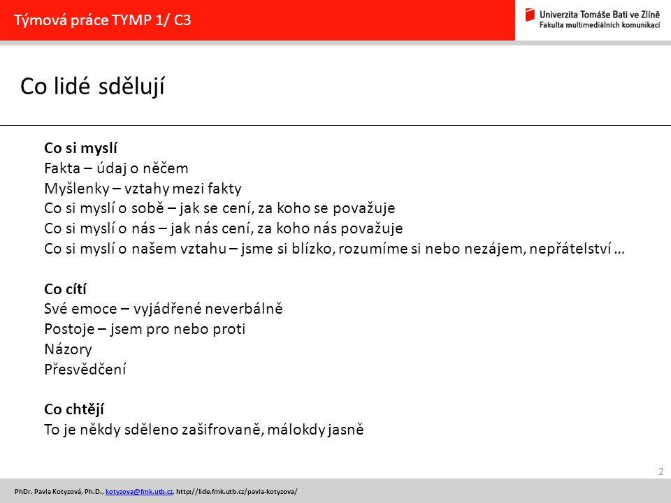 2 PhDr. Pavla Kotyzová, Ph.D., kotyzova@fmk.utb.cz, http://lide.fmk.utb.cz/pavla-kotyzova/kotyzova@fmk.utb.cz Co lidé sdělují Týmová práce TYMP 1/ C3