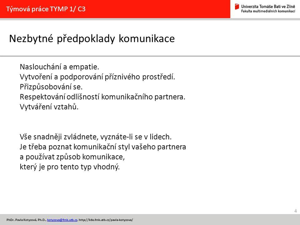 4 PhDr. Pavla Kotyzová, Ph.D., kotyzova@fmk.utb.cz, http://lide.fmk.utb.cz/pavla-kotyzova/kotyzova@fmk.utb.cz Nezbytné předpoklady komunikace Týmová p