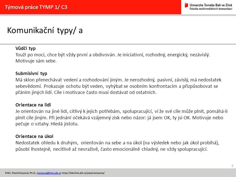 5 PhDr. Pavla Kotyzová, Ph.D., kotyzova@fmk.utb.cz, http://lide.fmk.utb.cz/pavla-kotyzova/kotyzova@fmk.utb.cz Komunikační typy/ a Týmová práce TYMP 1/
