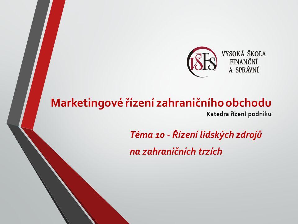 Marketingové řízení zahraničního obchodu Katedra řízení podniku Téma 10 - Řízení lidských zdrojů na zahraničních trzích