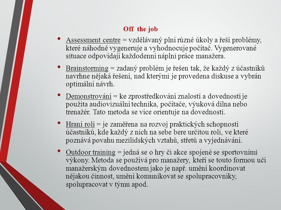 Off the job Assessment centre = vzdělávaný plní různé úkoly a řeší problémy, které náhodně vygeneruje a vyhodnocuje počítač.