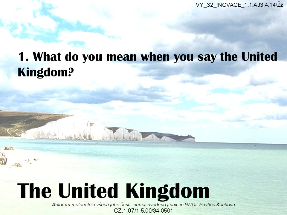 The United Kingdom Autorem materiálu a všech jeho částí, není-li uvedeno jinak, je RNDr.