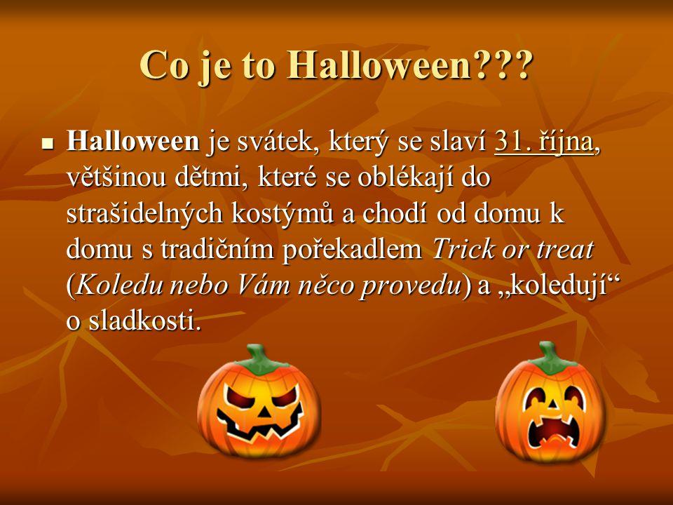 Co je to Halloween??? Halloween je svátek, který se slaví 31. října, většinou dětmi, které se oblékají do strašidelných kostýmů a chodí od domu k domu