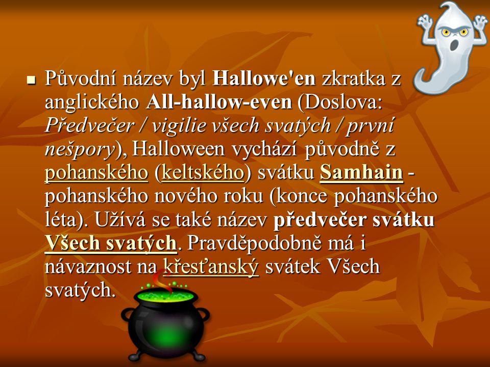 Původní název byl Hallowe'en zkratka z anglického All-hallow-even (Doslova: Předvečer / vigilie všech svatých / první nešpory), Halloween vychází půvo
