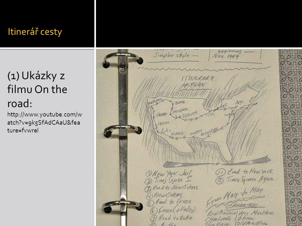 Itinerář cesty (1) Ukázky z filmu On the road: http://www.youtube.com/w atch?v=9k5SfAdCAaU&fea ture=fvwrel