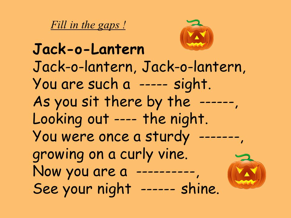 Check your partner´s work .Jack-o-Lantern Jack-o-lantern, You are such a funny sight.