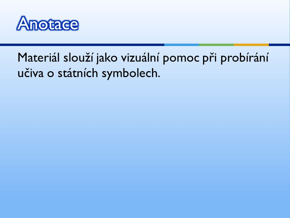 Materiál slouží jako vizuální pomoc při probírání učiva o státních symbolech.
