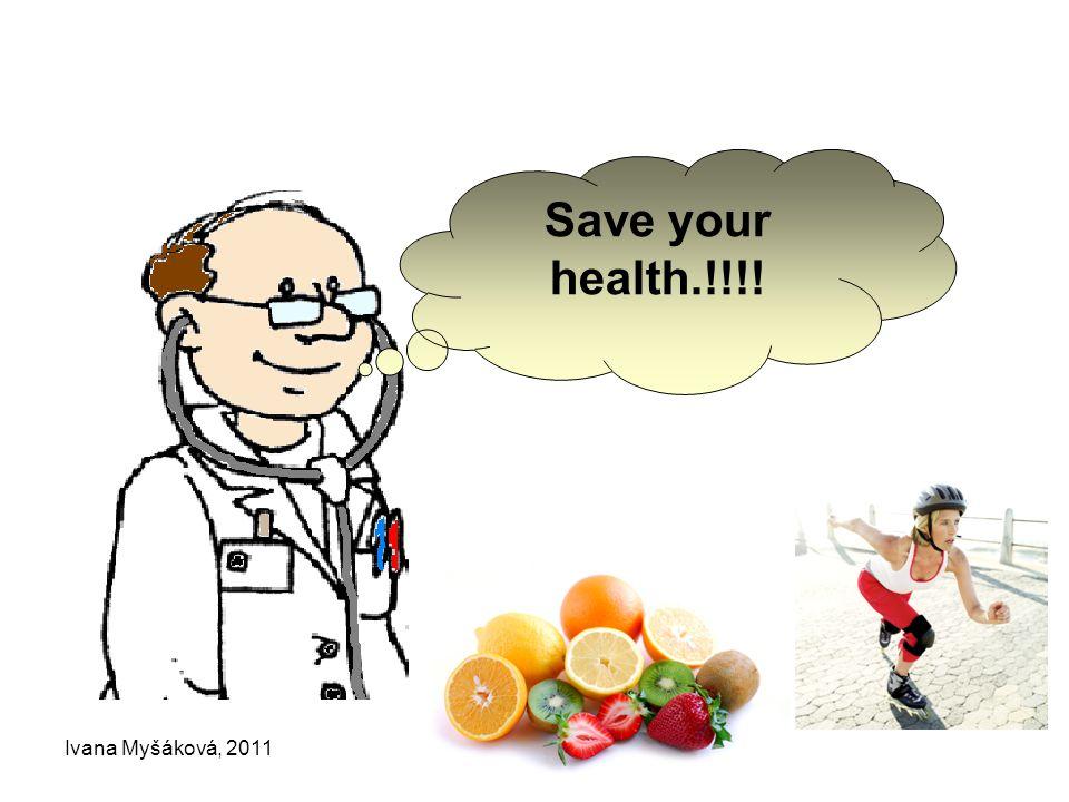 Ivana Myšáková, 2011Anglický jazyk 5. ročník Save your health.!!!!