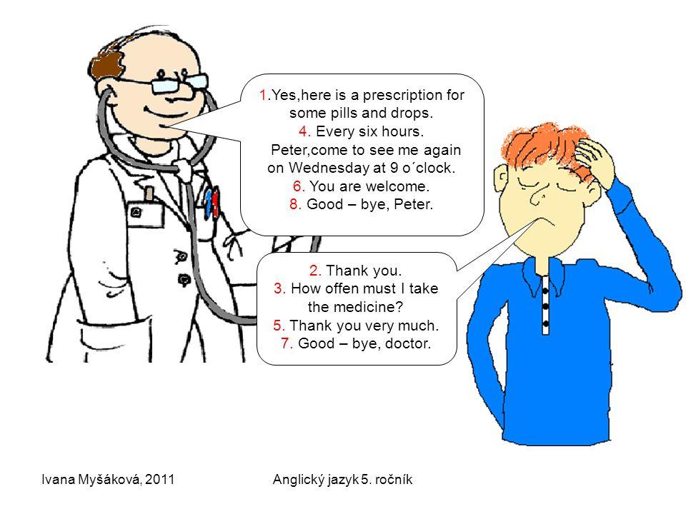 Ivana Myšáková, 2011Anglický jazyk 5.ročník 1.Yes,here is a prescription for some pills and drops.