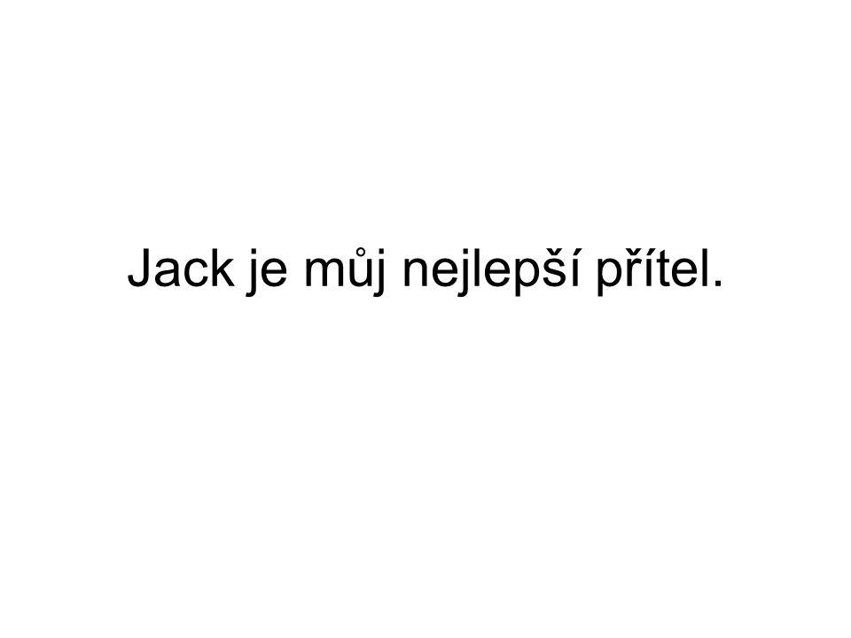 Jack je můj nejlepší přítel.