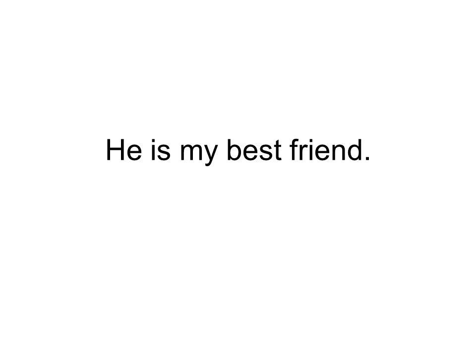 Je (on) můj nejlepší přítel.