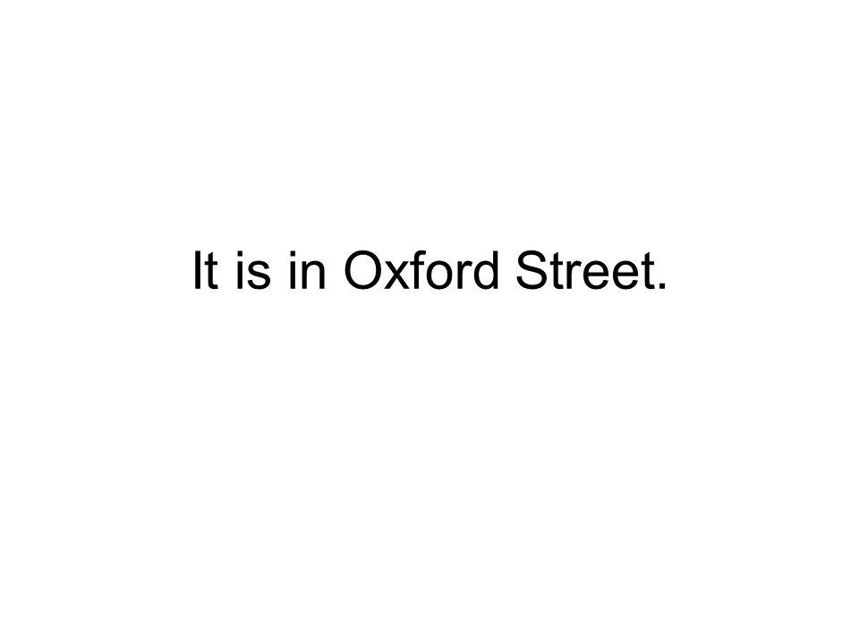 Je to v ulici Oxford Street.